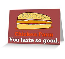 Chicken parm you taste so good. Greeting Card