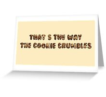 That's The way The Cookie Crumbles Greeting Card