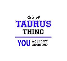 It's a TAURUS thing, you wouldn't understand !! by allnames