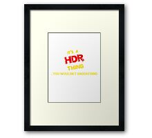 HDR 's a HDR thing, you wouldn't understand !! Framed Print