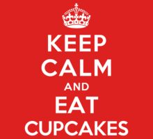 Keep Calm and eat Cupcakes by ilovedesign