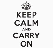 Keep Calm and Carry on by ilovedesign
