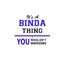 It's a BINDA thing, you wouldn't understand !! by yourname