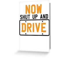 NOW SHUT UP AND DRIVE with license plate warning Greeting Card
