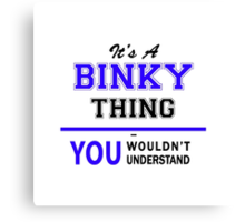 It's a BINKY thing, you wouldn't understand !! Canvas Print