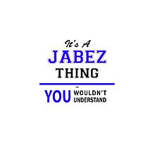 It's a JABEZ thing, you wouldn't understand !! by thenamer