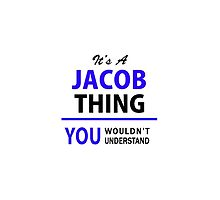 It's a JACOB thing, you wouldn't understand !! by thenamer