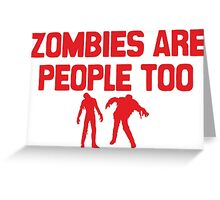 Zombies Are People Too Greeting Card