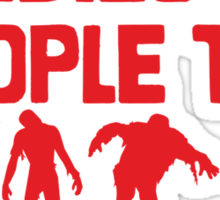Zombies Are People Too Sticker