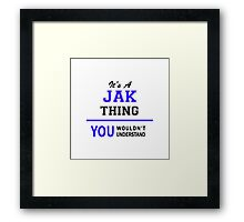 It's a JAK thing, you wouldn't understand !! Framed Print
