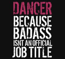 Hilarious 'Dancer because Badass Isn't an Official Job Title' Tshirt, Accessories and Gifts by Albany Retro