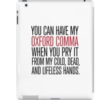 Funny 'You can have my Oxford Comma when you pry it from my cold, dead, and lifeless hands' T-Shirt iPad Case/Skin