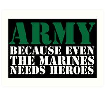 Awesome 'Army Because Even The Marines Needs Heroes' T-Shirt Art Print