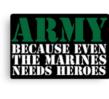 Awesome 'Army Because Even The Marines Needs Heroes' T-Shirt Canvas Print