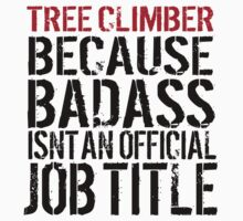 Must-Have 'Tree Climber because Badass Isn't an Official Job Title' Tshirt, Accessories and Gifts by Albany Retro