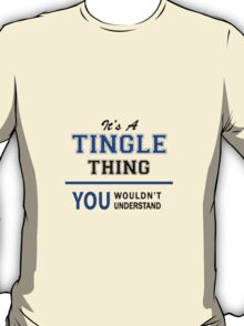 It's a TINGLE thing, you wouldn't understand !! T-Shirt