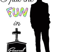 I put the FUN in funeral by lawliet1313
