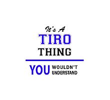 It's a TIRO thing, you wouldn't understand !! by allnames