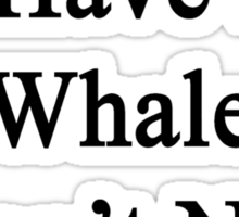 As Long As I Have A Whale I Don't Need A Husband  Sticker