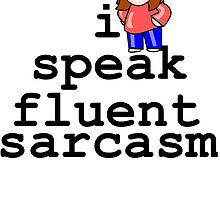 I Speak Fluent Sarcasm. by mralan