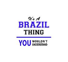 It's a BRAZIL thing, you wouldn't understand !! by yourname