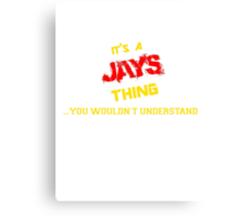 JAYS 's a JAYS thing, you wouldn't understand !! Canvas Print