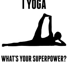 I Yoga What's Your Superpower? by kwg2200