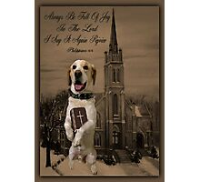 ALWAYS BE FULL OF JOY CANINE STANDING WITH BIBLE SCRIPTURE CARD AND OR PICTURE ECT Photographic Print