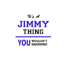 It's a JIMMY thing, you wouldn't understand !! by thenamer