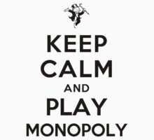 Keep Calm and Play Monopoly by ilovedesign