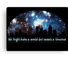 The Night hides a world but reveals a Universe Canvas Print