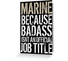 Limited Editon 'Marine because Badass Isn't an Official Job Title' Tshirt, Accessories and Gifts Greeting Card
