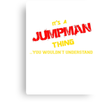 It's a JUMPMAN thing, you wouldn't understand !! Canvas Print