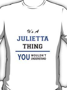 It's a JULIETTA thing, you wouldn't understand !! T-Shirt
