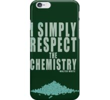 I SIMPLY RESPECT THE CHEMISTRY iPhone Case/Skin