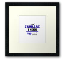It's a CADILLAC thing, you wouldn't understand !! Framed Print