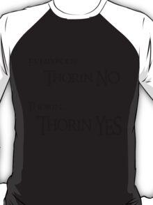 Thorin NO, Thorin YES T-Shirt
