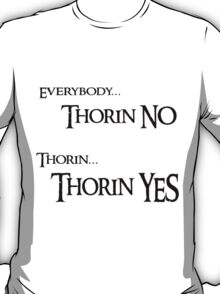 Thorin NO, Thorin YES T-Shirt