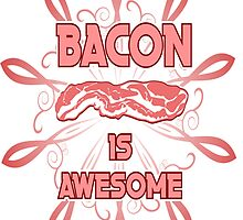 Bacon is awesome by Zapii