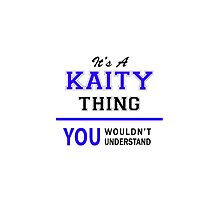 It's a KAITY thing, you wouldn't understand !! by thenamer
