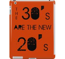 The 30's are the new 20's iPad Case/Skin