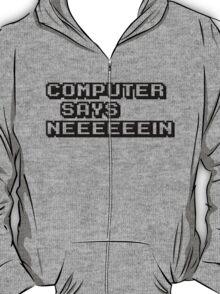 Computer says neeeeeein. Little britain. T-Shirt