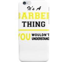 It's A BARBER thing, you wouldn't understand !!  iPhone Case/Skin
