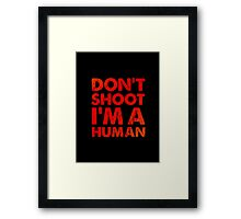 Don't shoot I'm a human Framed Print