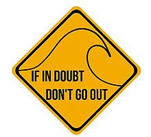 If in doubt, don't go out surfing sign. Photographic Print