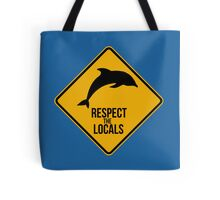 Respect the dolphins, respect the locals. Surf. Tote Bag