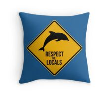 Respect the dolphins, respect the locals. Surf. Throw Pillow
