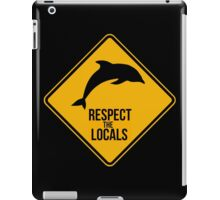 Respect the dolphins, respect the locals. Surf. iPad Case/Skin
