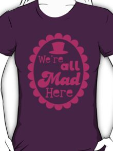 We're ALL MAD here with top hat T-Shirt