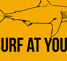 Surf at your own risk. Caution danger Sharks Sign. Sticker